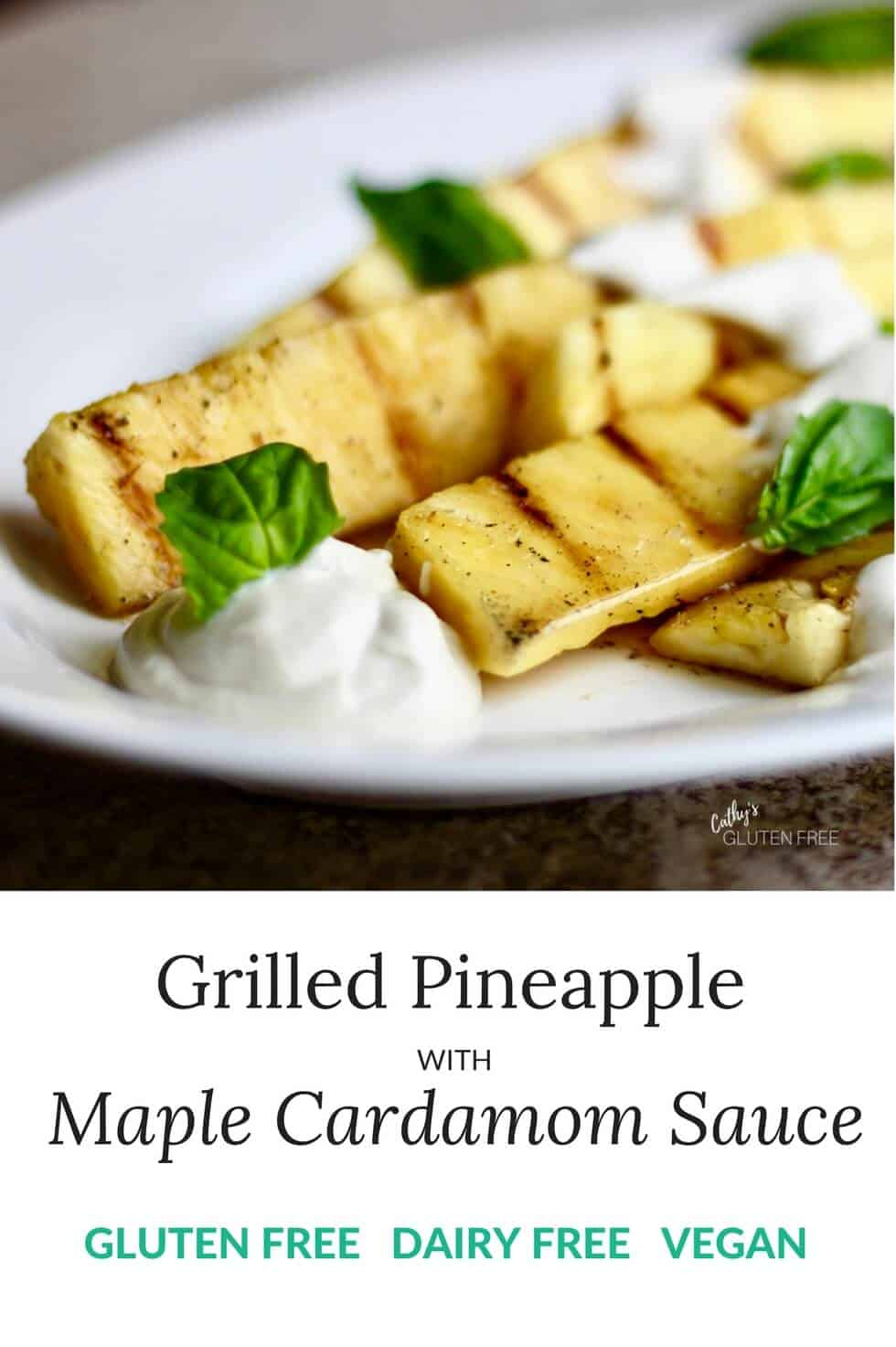Simple Grilled Pineapple with Cardamom Maple Syrup, Cashew Yogurt, and Basil