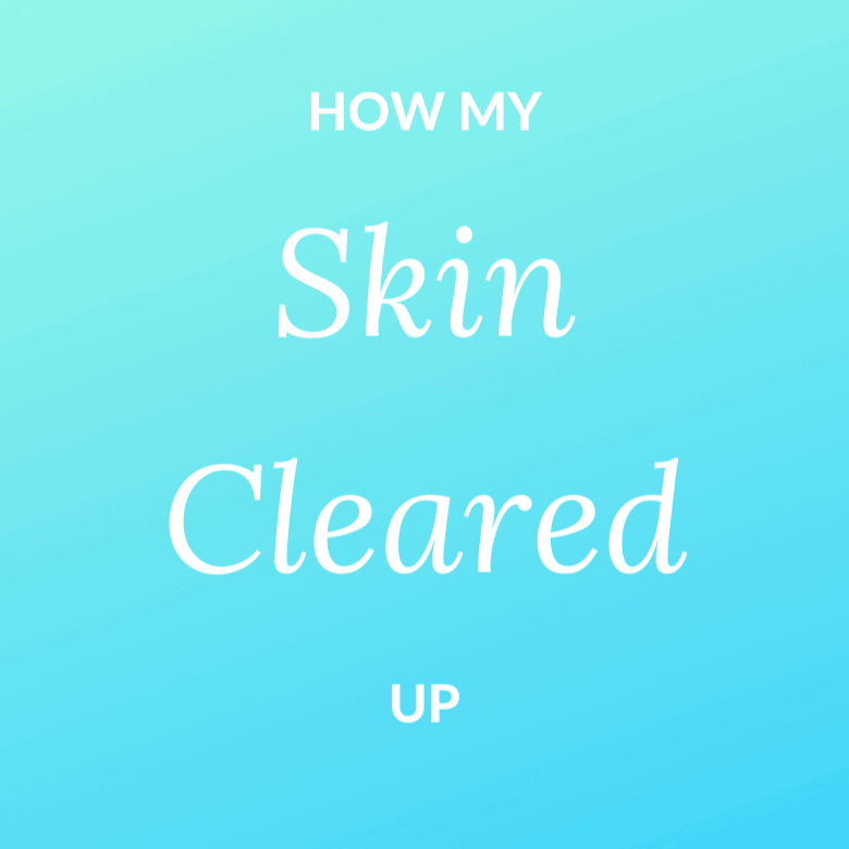 text: How My Skin Cleared Up