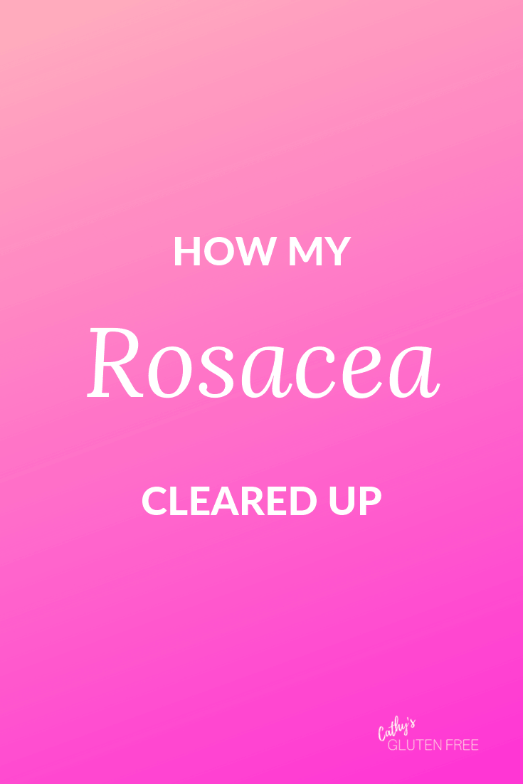 How My Rosacea Cleared Up