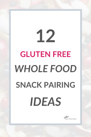 text: 12 gf whole food snack pairing ideas